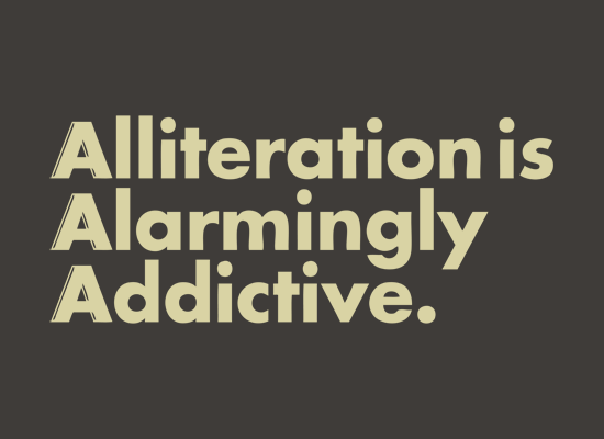 Alliteration- one of my favorite and fun marketing tools
